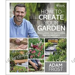 RHS How to Create your Garden Ideas and Advice for Transforming your Outdoor Space Dom i ogród