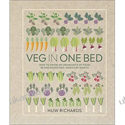 Veg in One Bed How to Grow an Abundance of Food in One Raised Bed, Month by Month Dom i ogród