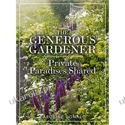 The Generous Gardener Private Paradises Shared Dom i ogród