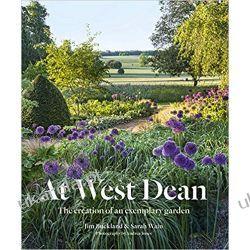 At West Dean The Creation of an Exemplary Garden Dom i ogród