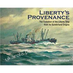 Liberty's Provenance The Evolution of the Liberty Ship from its Sunderland Origins Marynistyka, żeglarstwo