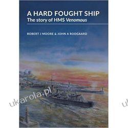 A Hard Fought Ship The Story of HMS Venomous Historia żeglarstwa