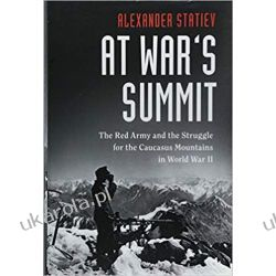 At War's Summit: The Red Army and the Struggle for the Caucasus Mountains in World War II (Cambridge Military Histories) Literatura piękna, popularna i faktu