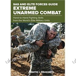 SAS and Elite Forces Guide Extreme Unarmed Combat: Hand-To-Hand Fighting Skills From The World's Elite Military Units Literatura piękna, popularna i faktu