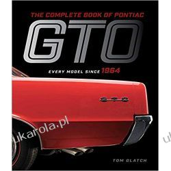 The Complete Book of Pontiac GTO Every Model Since 1964 (Complete Book Series) Motoryzacja, transport