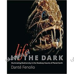 Life in the Dark: Illuminating Biodiversity in the Shadowy Haunts of Planet Earth Przyroda, krajobrazy