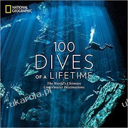 100 Dives of a Lifetime: The World's Ultimate Underwater Destinations Przyroda, krajobrazy
