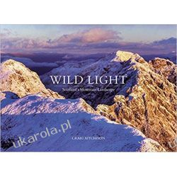 Wild Light Scotland's Mountain Landscape Przyroda, krajobrazy