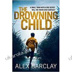 The Drowning Child Alex Barclay Pozostałe