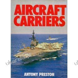 AIRCRAFT CARRIERS by Antony Preston Marynistyka, żeglarstwo