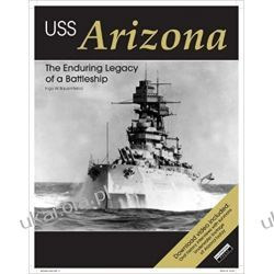 USS Arizona The Enduring Legacy of a Battleship Książki i Komiksy