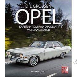 Die Großen Opel Kapitän - Admiral - Diplomat - Monza - Senator  Motoryzacja, transport