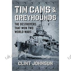 Tin Cans and Greyhounds: The Destroyers that Won Two World Wars Książki i Komiksy
