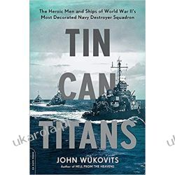 Tin Can Titans The Heroic Men and Ships of World War II's Most Decorated Navy Destroyer Squadron Kalendarze ścienne