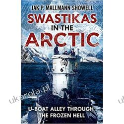 Swastikas in the Arctic: U-boat Alley Through the Frozen Hell Pozostałe