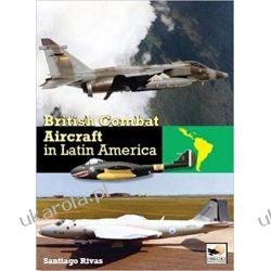 British Combat Aircraft in Latin America Książki i Komiksy