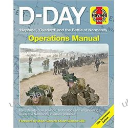 D-Day Operations Manual: 'neptune', 'overlord' and the Battle of Normandy - 75th Anniversary Edition: Insights Into How Science, Technology and Engineering Made the Normandy Invasion Possible Książki i Komiksy