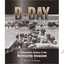 D-Day A Photographic History of the Normandy Invasion