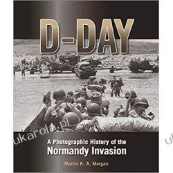 D-Day A Photographic History of the Normandy Invasion Książki i Komiksy