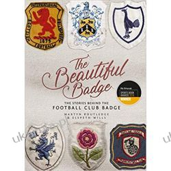 The Beautiful Badge The Stories Behind the Football Club Badge