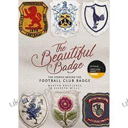 The Beautiful Badge The Stories Behind the Football Club Badge  Książki i Komiksy
