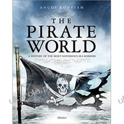 The Pirate World A History of the Most Notorious Sea Robbers Po angielsku