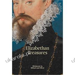Elizabethan Treasures Miniatures by Hilliard and Oliver Pozostałe