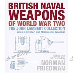 British Naval Weapons of World War Two The John Lambert Collection, Volume II Escort and Minesweeper Weapons Pozostałe