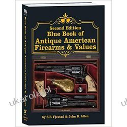 Second Edition Blue Book of Antique American Firearms & Values Pozostałe