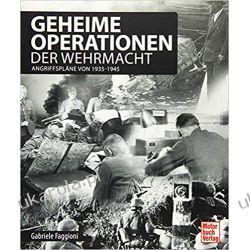Geheime Operationen der Wehrmacht Angriffspläne seit 1939 Poradniki i albumy