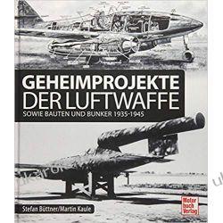 Geheimprojekte der Luftwaffe sowie Bauten und Bunker 1935-1945 Poradniki i albumy
