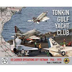 TONKIN GULF YACHT CLUB US CARRIER OPERATIONS OFF VIETNAM 1964 - 1975 (AeroSphere Research Saga Series) Poradniki i albumy
