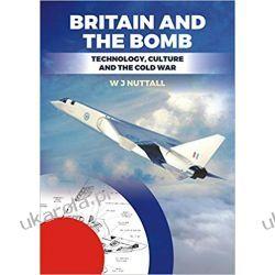 Britain and the Bomb Poradniki i albumy