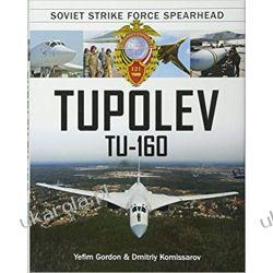 Tupolev Tu-160 Soviet Strike Force Spearhead Poradniki i albumy