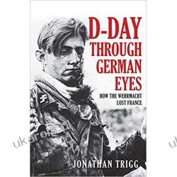 D-Day Through German Eyes How the Wehrmacht Lost France Hobby, kolekcjonerstwo