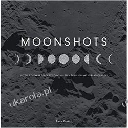 Moonshots 50 Years of NASA Space Exploration Seen through Hasselblad Cameras Po angielsku