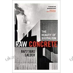 Raw Concrete The Beauty of Brutalism Po angielsku