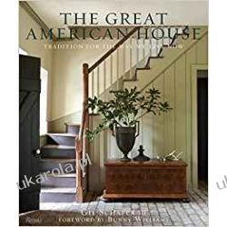 The Great American House: Tradition for the Way We Live Now Książki i Komiksy