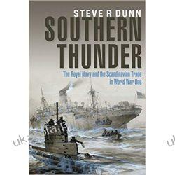 Southern Thunder The Royal Navy and the Scandinavian Trade in World War One Książki naukowe i popularnonaukowe
