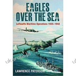 Eagles over the Sea: Luftwaffe Maritime Operations 1939 1942 Lawrence Paterson  Poradniki i albumy