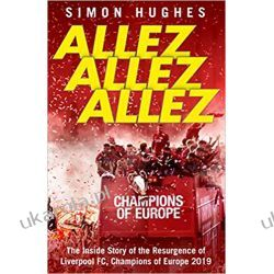 Allez Allez Allez: The Inside Story of the Resurgence of Liverpool FC, Champions of Europe 2019