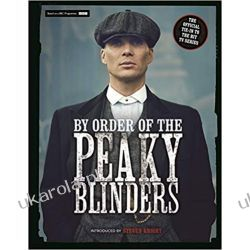 By Order of the Peaky Blinders: The Official Companion to the Hit TV Series Książki obcojęzyczne