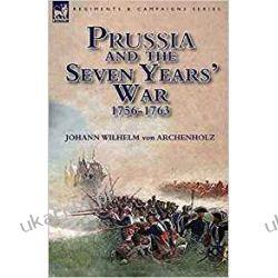 Prussia and the Seven Years' War 1756-1763 Książki obcojęzyczne
