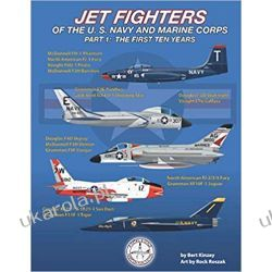 Jet Fighters of the U. S. Navy and Marine Corps: Part 1: The First Ten Years