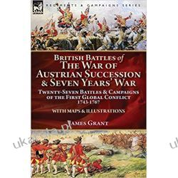 British Battles of the War of Austrian Succession & Seven Years' War: Twenty-Seven Battles & Campaigns of the First Global Conflict, 1743-1767 Historyczne