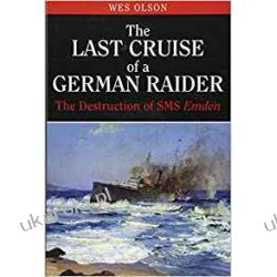 The Last Cruise of a German Raider: The Destruction of SMS Emden Historyczne
