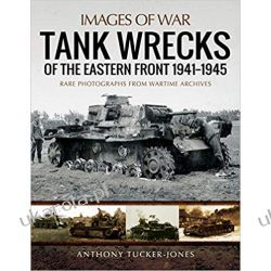 Tank Wrecks of the Eastern Front 1941 - 1945 Historyczne