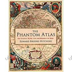 The Phantom Atlas: The Greatest Myths, Lies and Blunders on Maps Historyczne