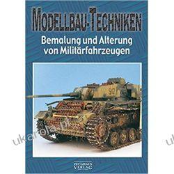 Modellbau-Techniken: Teil 2: Bemalung und Alterung von Militärfahrzeugen
