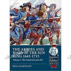 The Armies and Wars of the Sun King 1643-1715 Volume 1 The Guard of Louis XIV (Century of the Soldier)  Historyczne